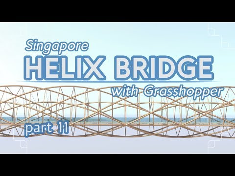 Making the Helix Bridge with Grasshopper, part 11 (Grasshopper Tutorial)
