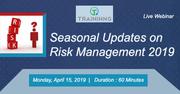 Seasonal Updates on Risk Management 2019
