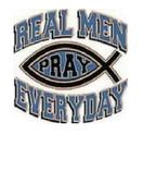 A REAL MAN PRAYS EVERYDAY