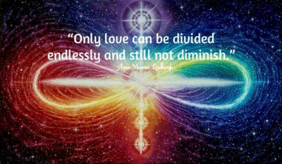 Only Love can be divided endlessly and still not diminish