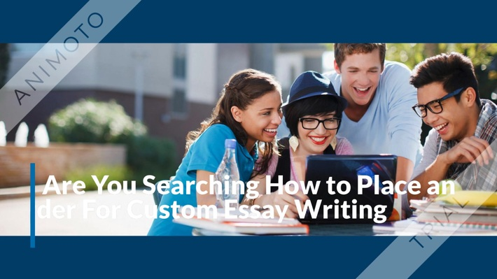 How to Place an Order for Custom Essay Writing Service
