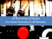 Complimentary Webinar: 30 Recruiting Strategies in a Down Economy in 30 Minutes