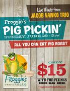 JUNE PIG PICKIN' AT FROGGIES