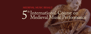 5th International Course on Medieval Music Performance // Liturgical Chant: Liturgical Drama