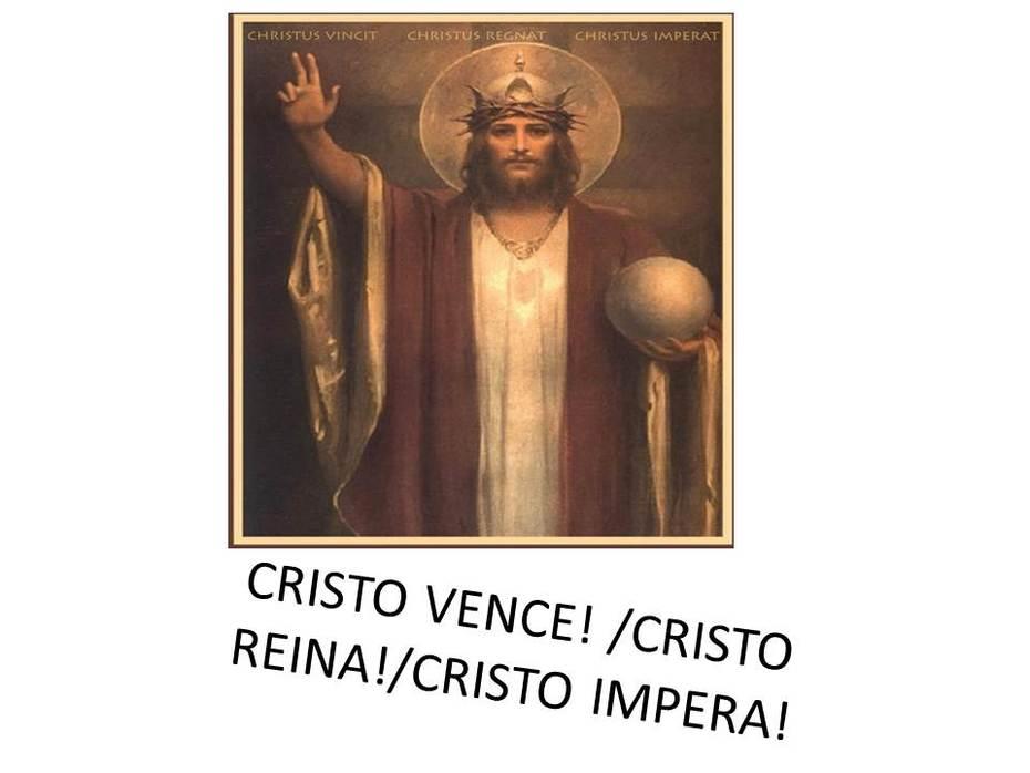...Cristo vence! Cristo reina! Cristo Impera!...