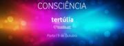 TERTÚLIA: Consciência