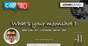Cap40 Conferences #4 : What's your moonshot ?