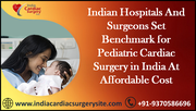 Indian hospitals And Surgeons Set Benchmark for Pediatric Cardiac Surgery in India At Affordable Cost