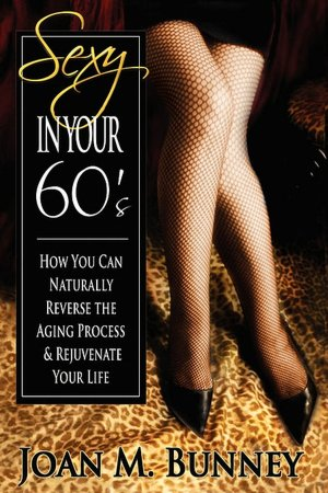 """""""Sexy In Your 60s"""""""
