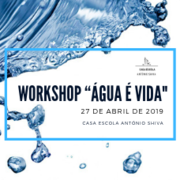 "Workshop ""Água é Vida"" – 27 de abril de 2019"