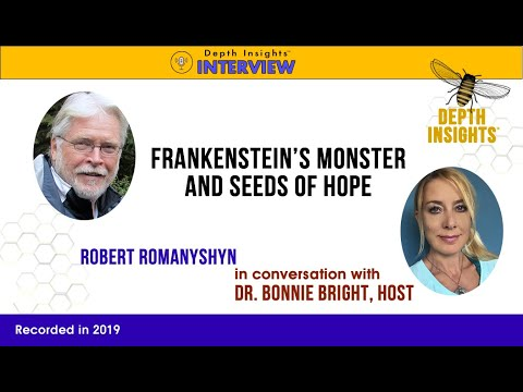 Frankenstein's Monster, the Plight of our Planet, and Seeds of Hope—Robert Romanyshyn with Bonnie B…