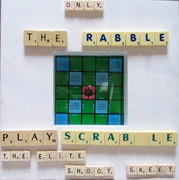 Only the Rabble Play Scrabble...