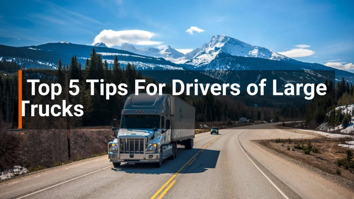 Top 5 Tips For Drivers of Large Trucks