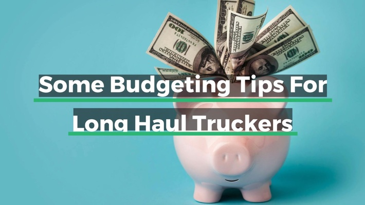 Some Budgeting Tips For Long Haul Truckers
