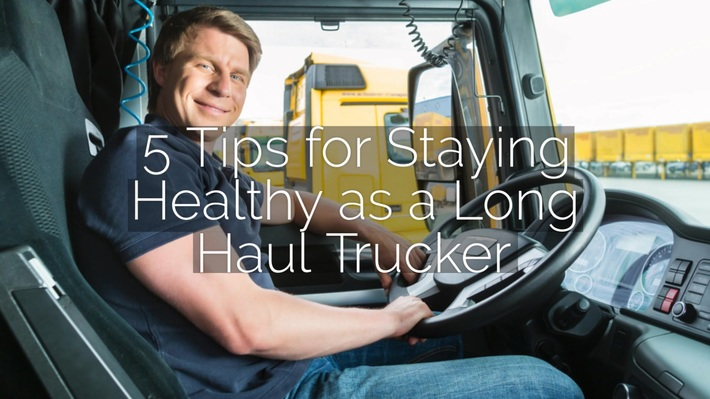 5 Tips for Staying Healthy as a Long Haul Trucker