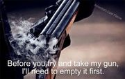 BEFORE YOU TAKE MY GUN I'LL NEED TO EMPTY IT FIRST