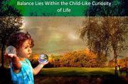 BALANCE LIES WITHIN THE CHILD LIKE CURIOUSITY OF LIFE2