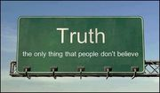 Truth the only thing people don't beleive