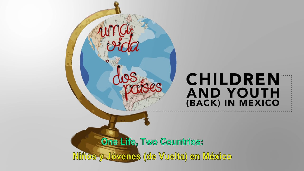 Una Vida Dos Paises: Children and Youth (Back) in Mexico
