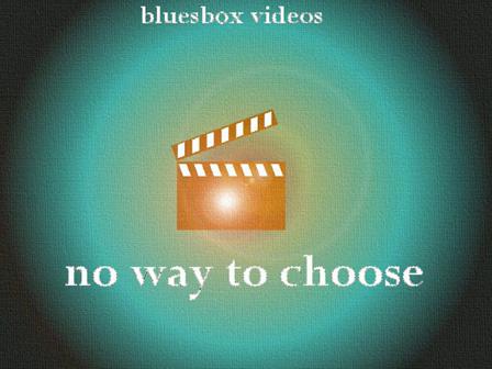 No Way To Choose- video