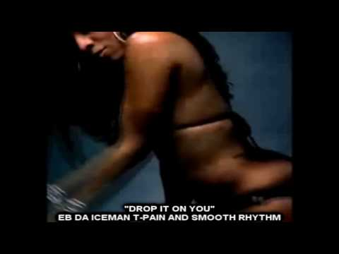 DROP IT ON YOU - E.B DA ICEMAN T PAIN & SMOOTH RHYTHM