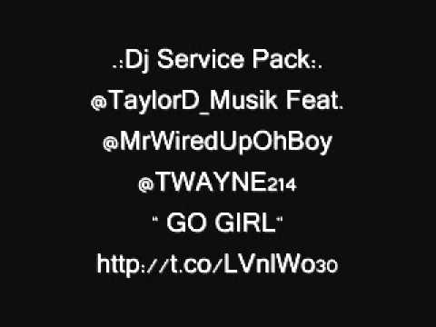 GO GIRL BY TAYLORD FT. MR WIRED UP & TWAYNE