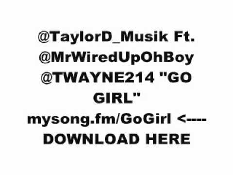 "TAYLORD FT. MR.WIREDUP, TWAYNE ""GO GIRL"""