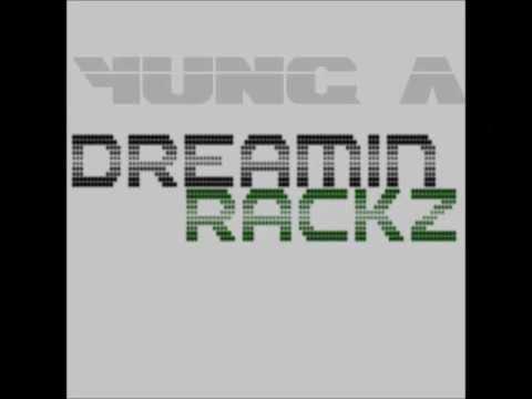 Yung A - Dreamin Rackz