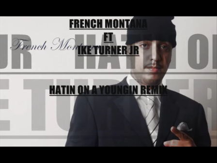 FRENCH MONTANA FT IKE TURNER JR(HATIN ON A YOUNGIN)5 STAR MIX