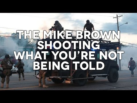 The Mike Brown Shooting What You're Not Being Told