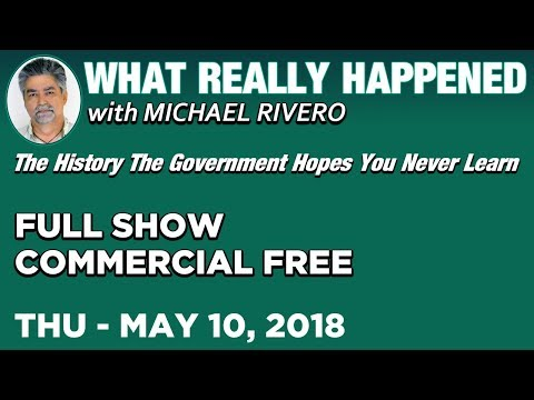 What Really Happened: Mike Rivero Thursday 5/10/18: Today's News Talk Show