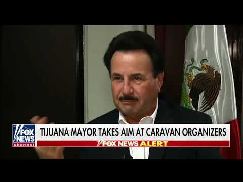 "#Tijuana Mayor calls 4 arrest of organizers of caravans: ""Let's take care of them in a legal way."""