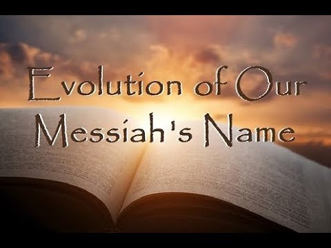 The Evolution of Messiah's Name by Bill Sanford