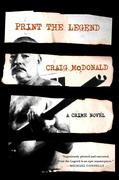 PRINT THE LEGEND by Craig McDonald