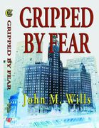 Gripped by Fear by John M. Wills