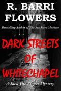 DARK STREETS OF WHITECHAPEL: A Jack the Ripper Mystery by R. Barri Flowers