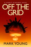 Off the Grid: A Gerrit O'Rourke Novel