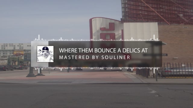 """ Where Them Bounce A Delics At "" ( Mastered By Souliner )"