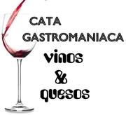 CHEESE & WINE TASTING / CATA GASTROMANIACA DE QUESOS Y VINOS