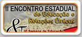 II ENCONTRO ESTADUAL DE EDUCAÇÃO E RELAÇÕES ÉTNICAS  VI SEMANA DE EDUCAÇÃO DA PERTENÇA AFRO-BRASILEIRA  I ENCONTRO DE EDUCAÇÃO, CULTURA POPULAR E SUSTENTABILIDADE