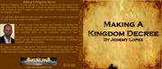 MAKING A KINGDOM DECREE -TEACHING CD- BY JEREMY LOPEZ