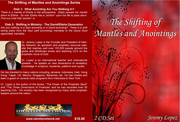The Shifting of Mantles and Anointings- TEACHING CD SERIES- BY JEREMY LOPEZ