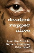 Deadest Rapper Alive: The Rise of Lil' Wayne and the Fall of Urban Youth