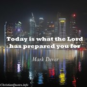 today is what the Lord has prepared you for