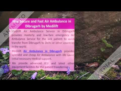 Utilize Low-Fare Emergency Air Ambulance in Dibrugarh by Medilift