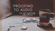Proofing to Audio: An Eye-Opening Experience