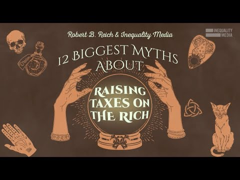 Robert Reich: 12 Myths About Taxing the Rich