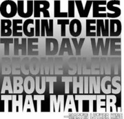 Our lives begin to end the day we become silent  about the things that matter - Martin Luther King