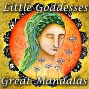 Little Goddesses, Great Mandalas