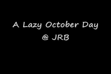 October Lazy day @ JRB